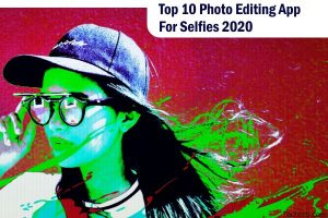 Top 10 Photo Editing App For Selfies 2020